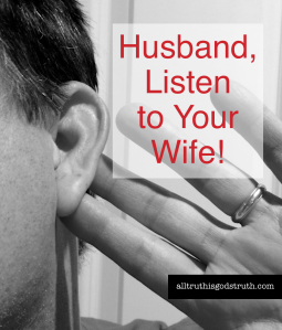 Husband, Listen to Your Wife! | All Truth is God's Truth