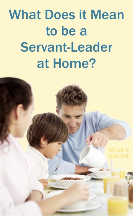 3 Indispensable Characteristics of a Servant-Leader | All Truth is God's Truth